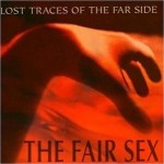 Cover: The Fair Sex - Lost Traces Of The Far Side