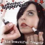 Cover: Rocket Uppercut - This Beautiful Tragedy