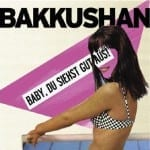 Cover: Bakkushan - Baby, Du Siehst Gut Aus!