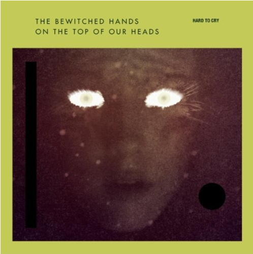 Cover: The Bewitched Hands On The Top Of Our Heads - Hard To Cry