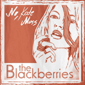 Cover: The Blackberries - No, Kate Moss