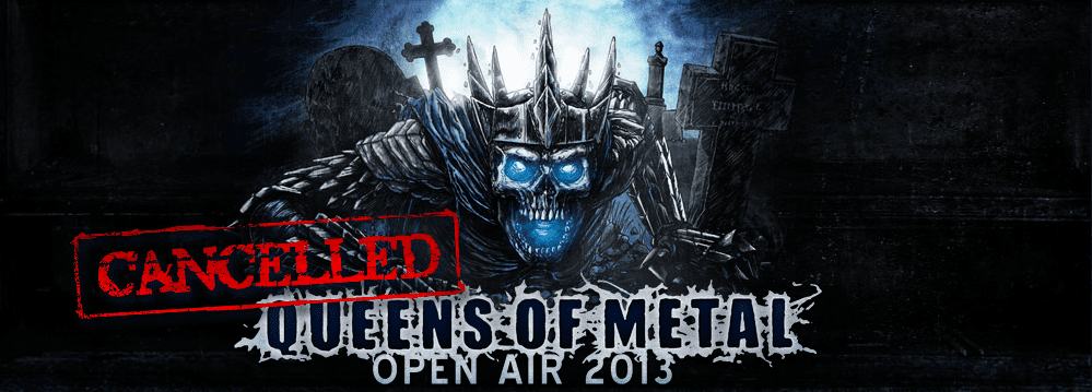 Queens Of Metal Open Air 2013 Cancelled