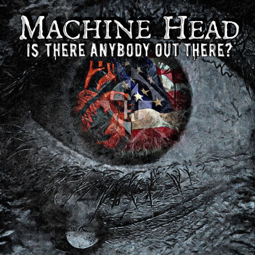 Cover: Machine Head - Is there anybody out there?