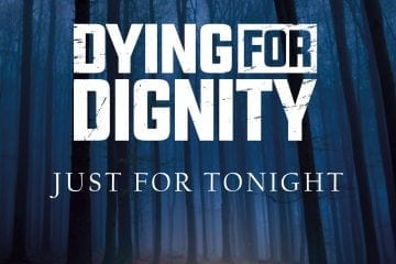Dying For Dignity - Just For Tonight